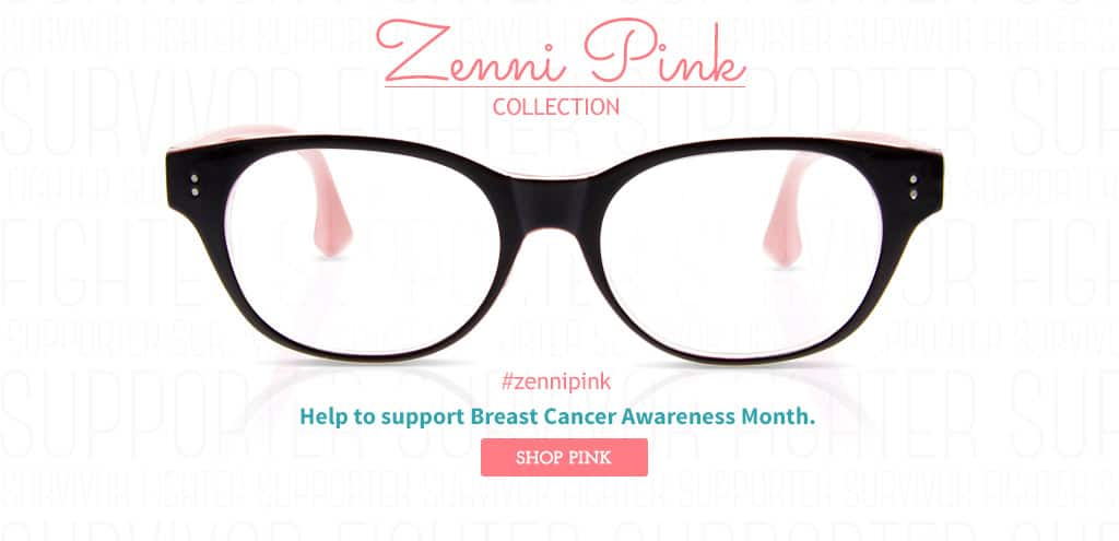 Zenni Pink. Help to support Breast Cancer Awareness Month.
