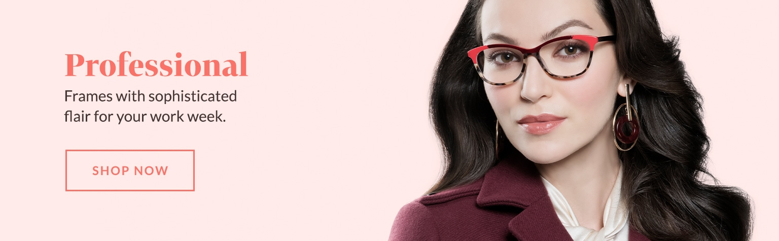 Frames with sophisticated flair for your work week.